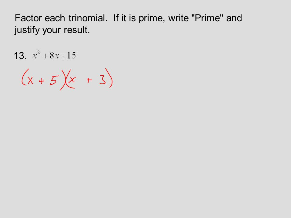 Factor each trinomial. If it is prime, write Prime and justify your result. 13.