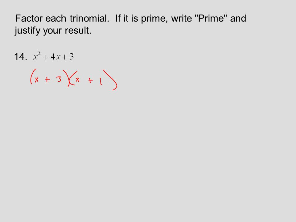 Factor each trinomial. If it is prime, write Prime and justify your result. 14.