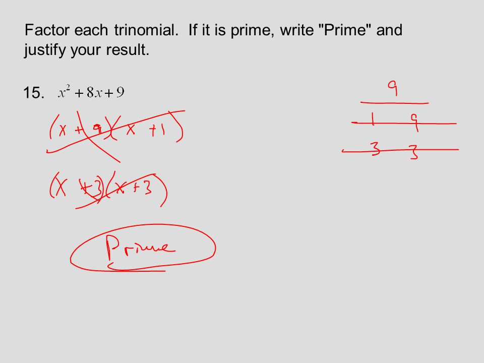 Factor each trinomial. If it is prime, write Prime and justify your result. 15.