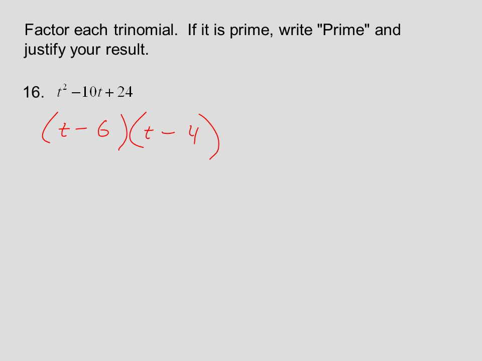 Factor each trinomial. If it is prime, write Prime and justify your result. 16.