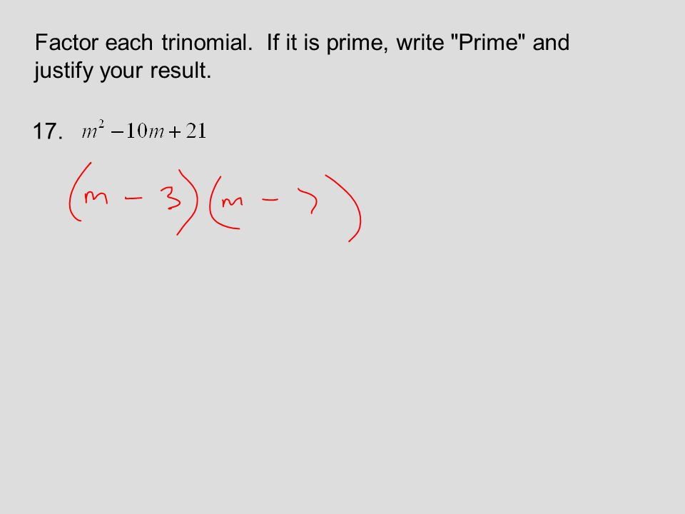 Factor each trinomial. If it is prime, write Prime and justify your result. 17.