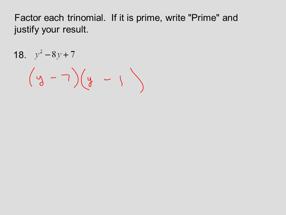 Factor each trinomial. If it is prime, write Prime and justify your result. 18.