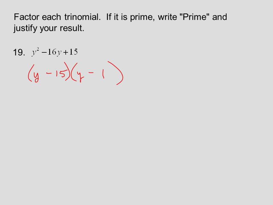 Factor each trinomial. If it is prime, write Prime and justify your result. 19.