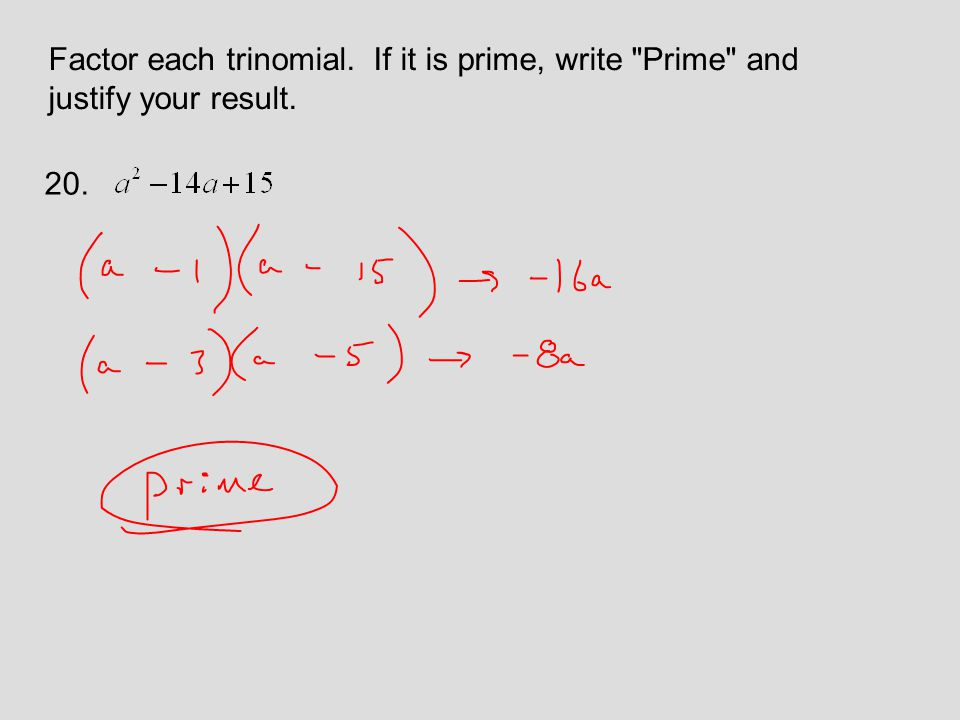 Factor each trinomial. If it is prime, write Prime and justify your result. 20.