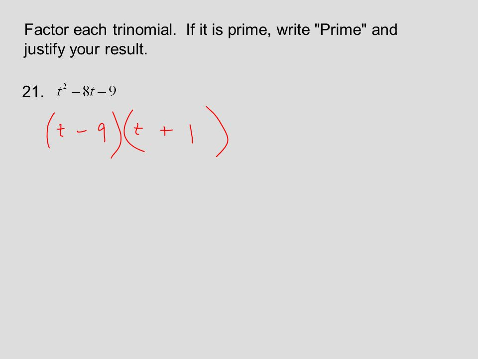 Factor each trinomial. If it is prime, write Prime and justify your result. 21.