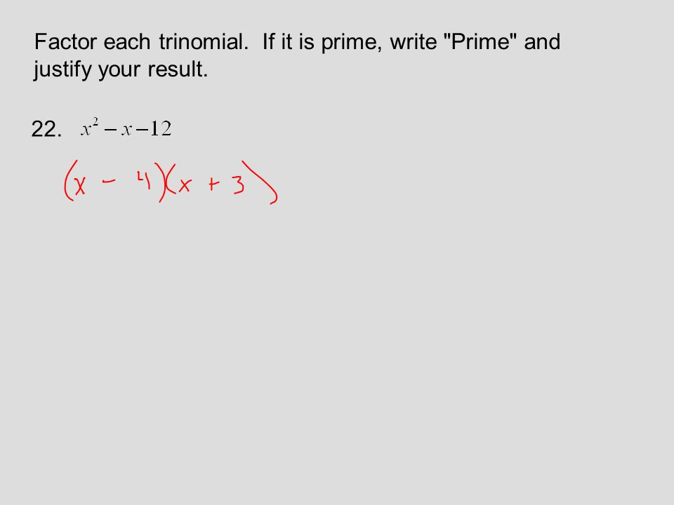 Factor each trinomial. If it is prime, write Prime and justify your result. 22.