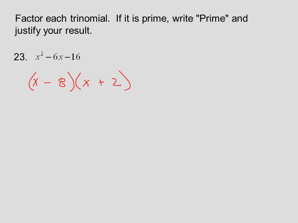 Factor each trinomial. If it is prime, write Prime and justify your result. 23.
