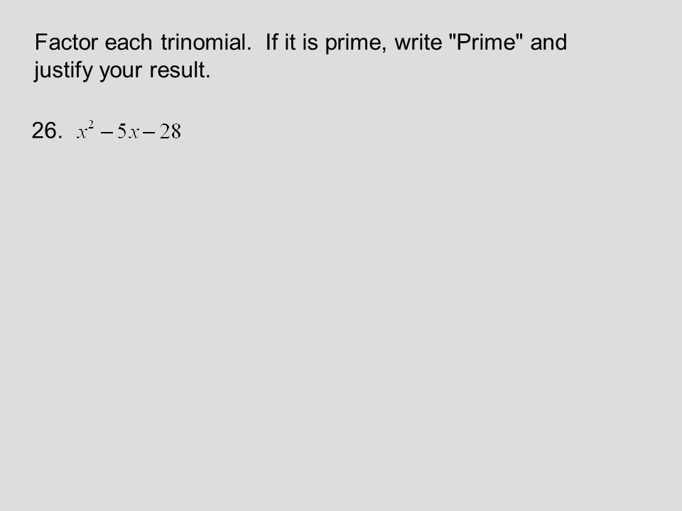 Factor each trinomial. If it is prime, write Prime and justify your result. 26.