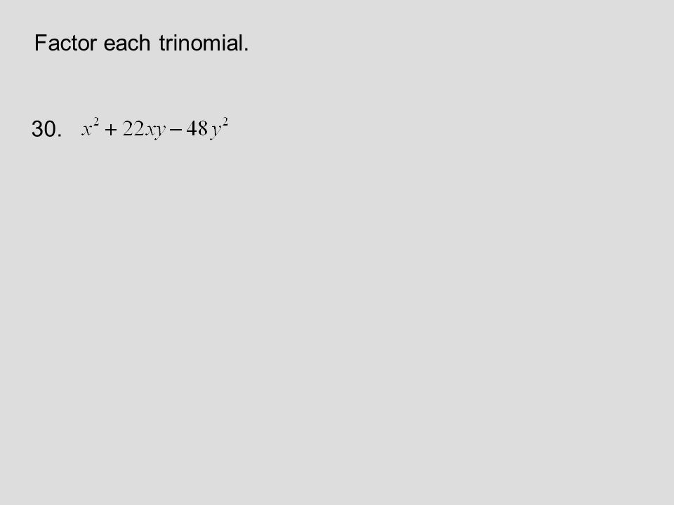 Factor each trinomial. 30.