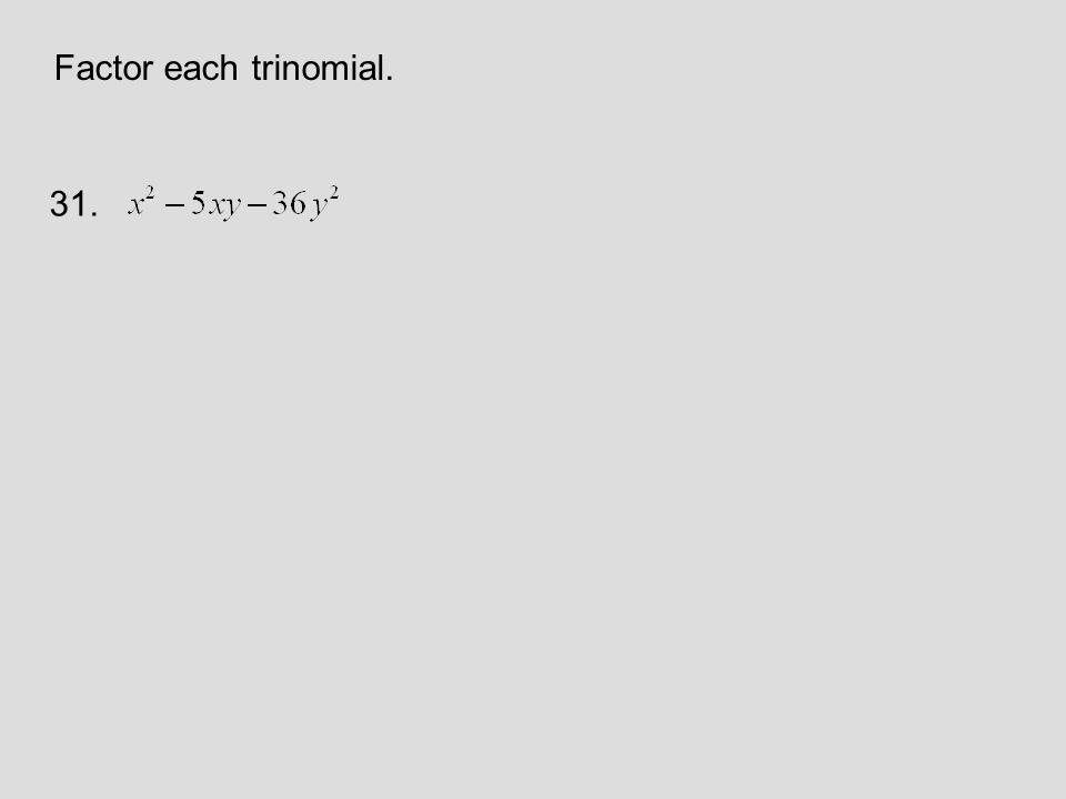 Factor each trinomial. 31.