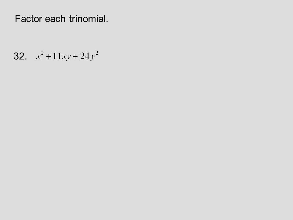 Factor each trinomial. 32.