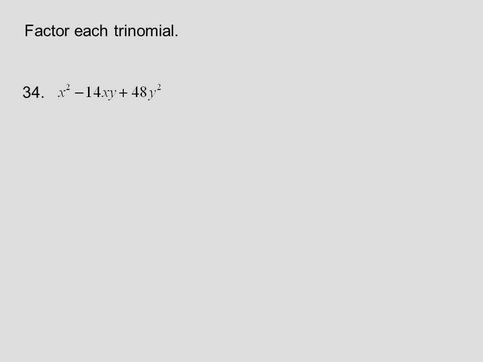 Factor each trinomial. 34.