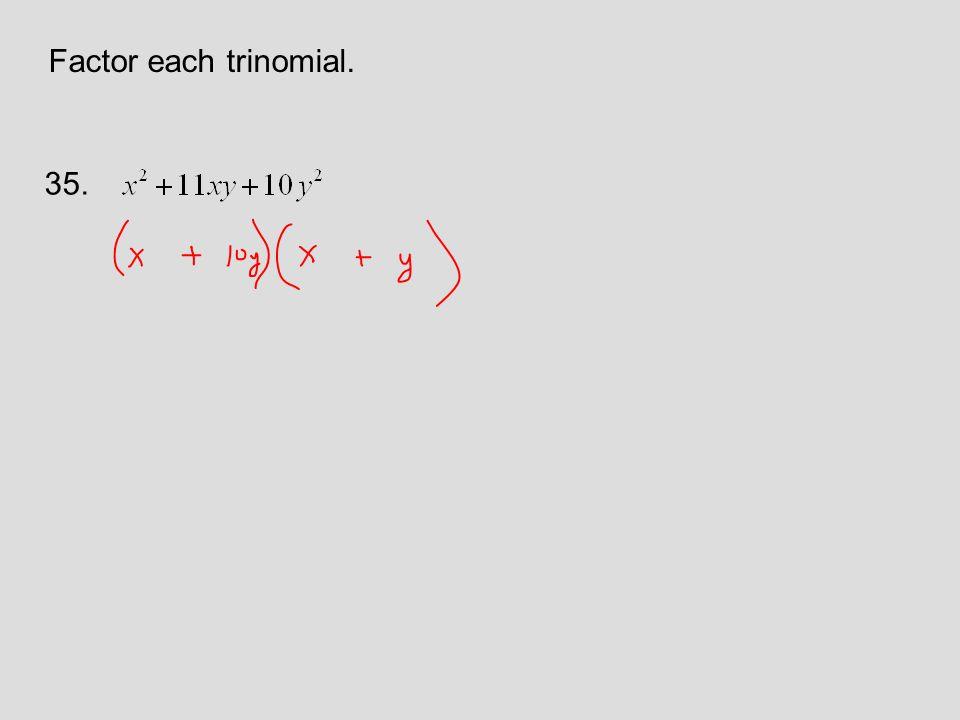 Factor each trinomial. 35.
