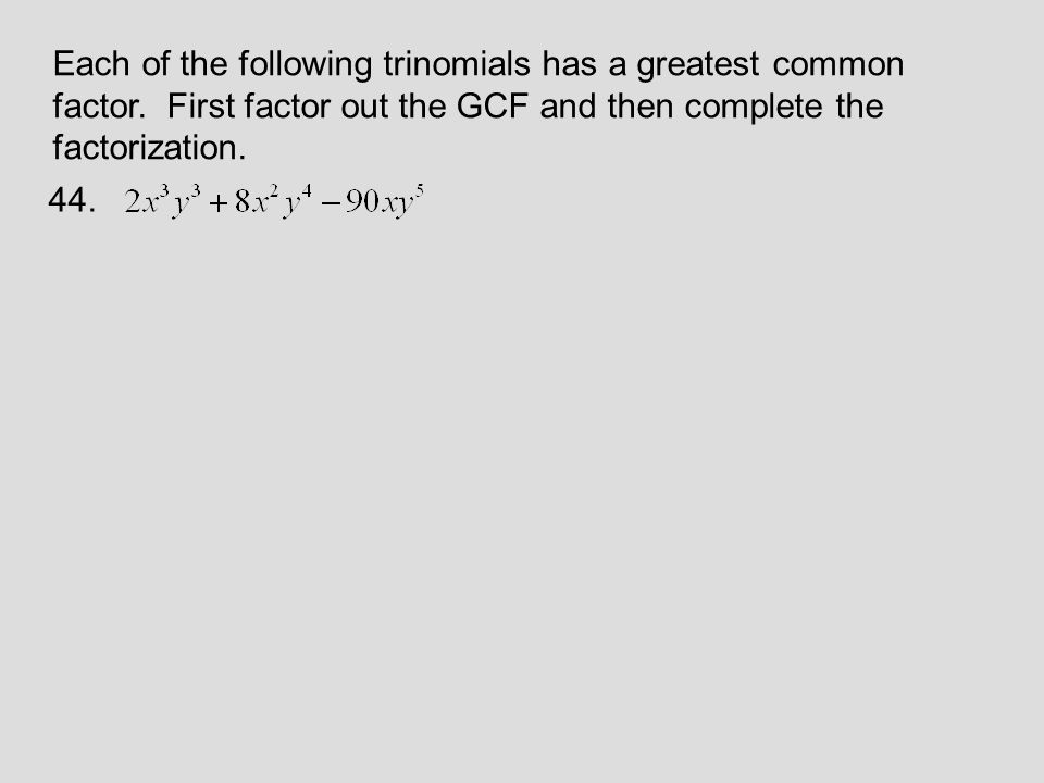 Each of the following trinomials has a greatest common factor.