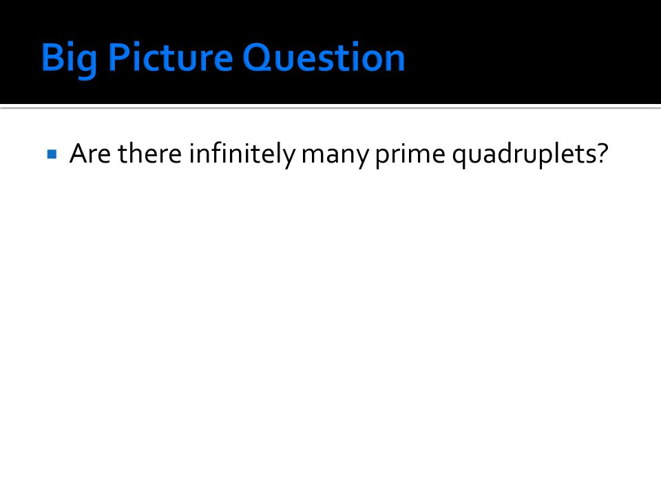  Are there infinitely many prime quadruplets?