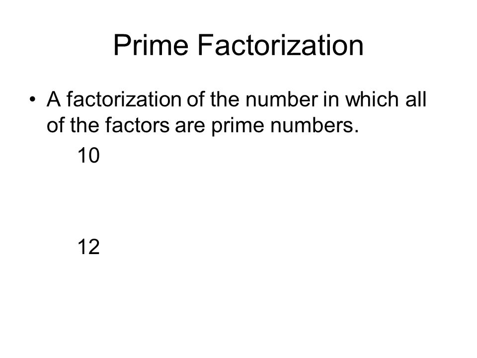 Prime Factorization A factorization of the number in which all of the factors are prime numbers.