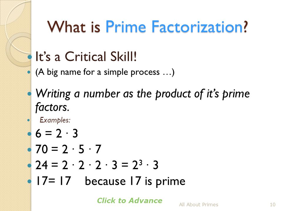 What is Prime Factorization ? It's a Critical Skill! (A big name for a simple process …) Writing a number as the product of it's prime factors. Exampl