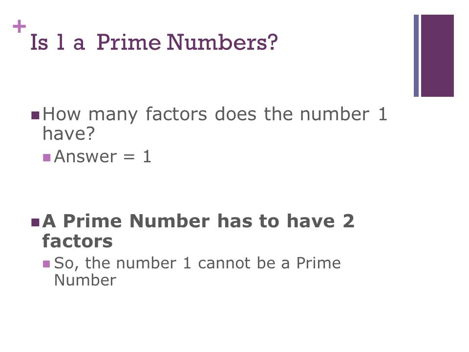 + What are Prime Numbers? Non-Examples 0, 1, 4, 6, 8, 9…