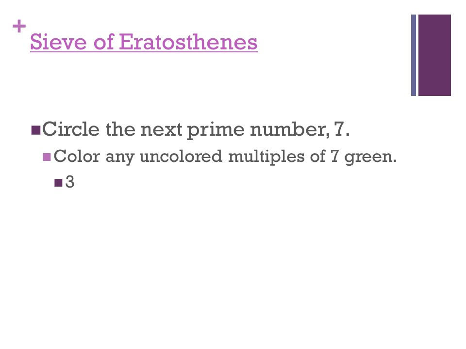 + Sieve of Eratosthenes Circle the next prime number, 5. Color any uncolored multiples of 5 blue. 6