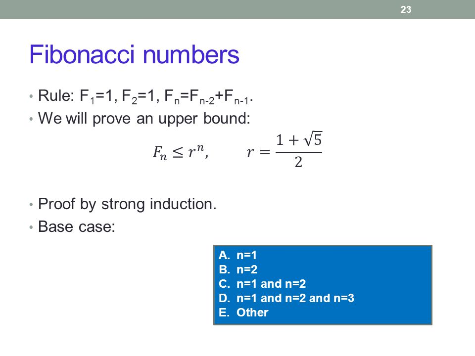 Fibonacci numbers 23 A.n=1 B.n=2 C.n=1 and n=2 D.n=1 and n=2 and n=3 E.Other