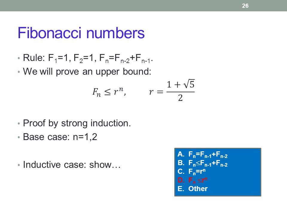 Fibonacci numbers 26 A.F n =F n-1 +F n-2 B.F n  F n-1 +F n-2 C.F n =r n D.F n  r n E.Other