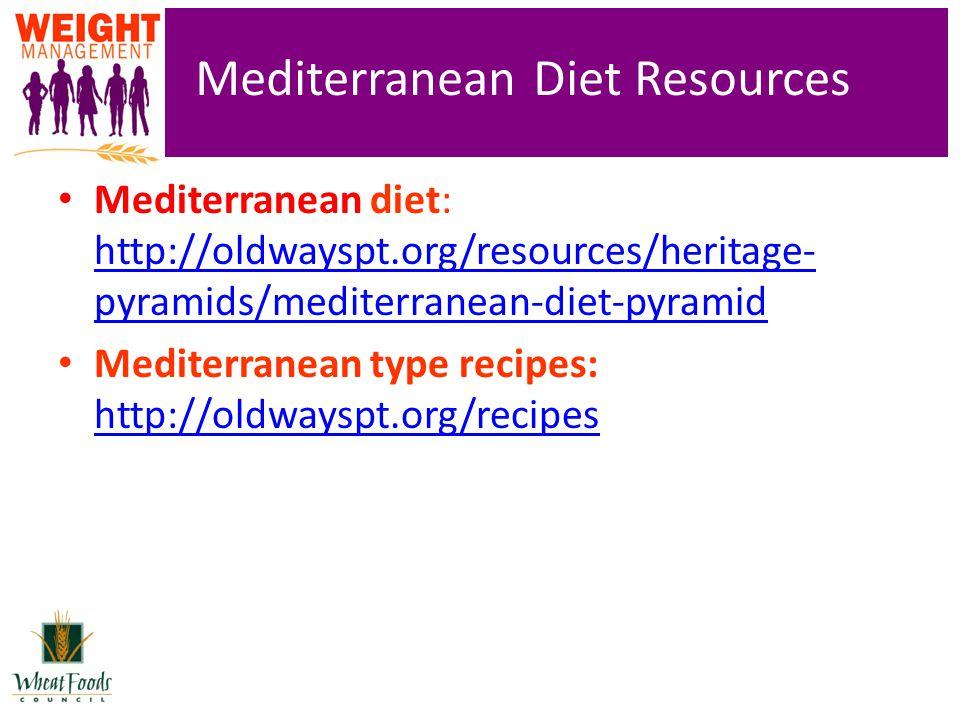 Mediterranean Diet Resources Mediterranean diet: http://oldwayspt.org/resources/heritage- pyramids/mediterranean-diet-pyramid http://oldwayspt.org/res