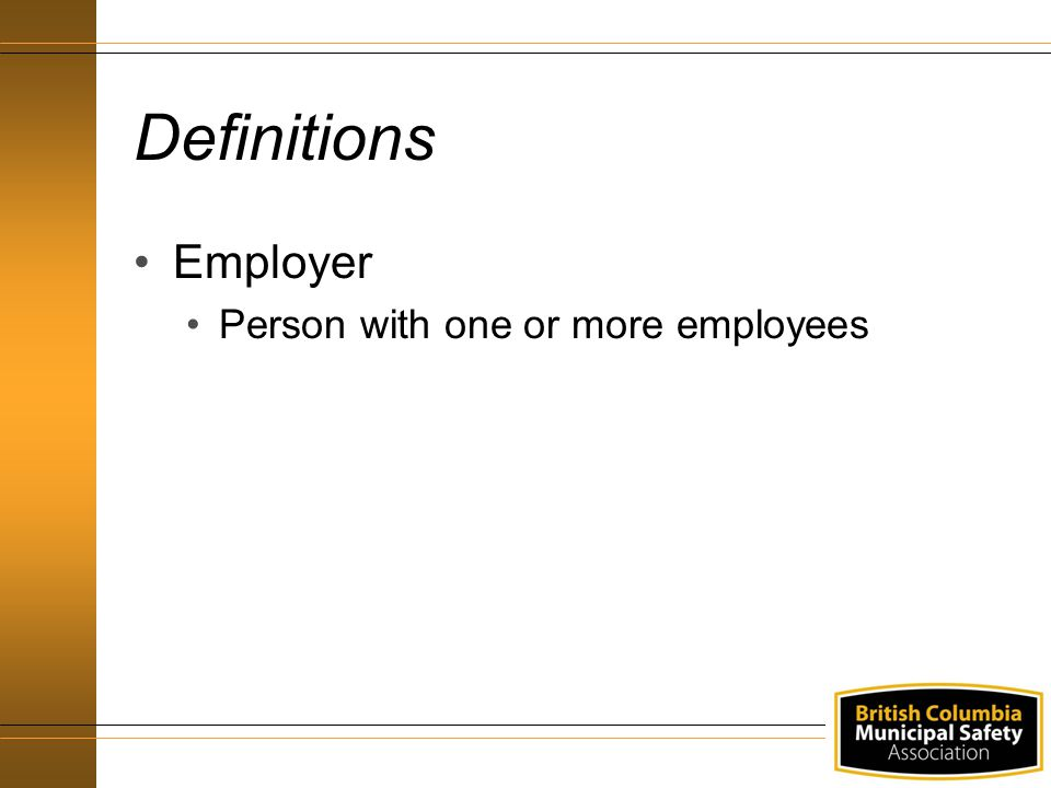 Definitions Employer Person with one or more employees