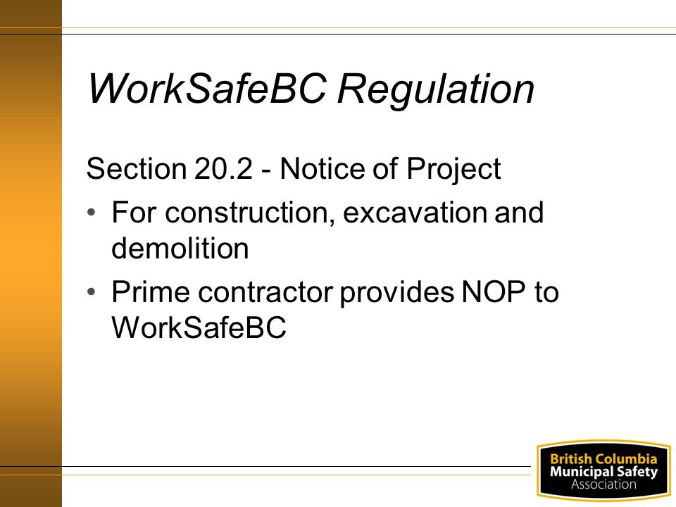 WorkSafeBC Regulation Section 20.2 - Notice of Project For construction, excavation and demolition Prime contractor provides NOP to WorkSafeBC
