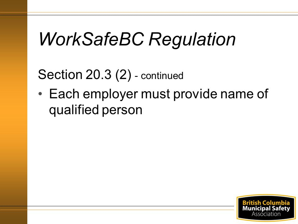 WorkSafeBC Regulation Section 20.3 (2) - continued Each employer must provide name of qualified person