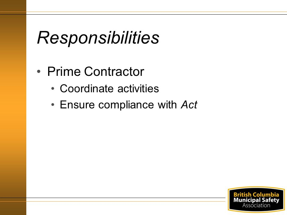 Responsibilities Prime Contractor Coordinate activities Ensure compliance with Act
