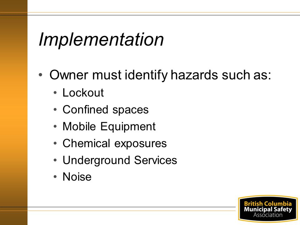 Implementation Owner must identify hazards such as: Lockout Confined spaces Mobile Equipment Chemical exposures Underground Services Noise