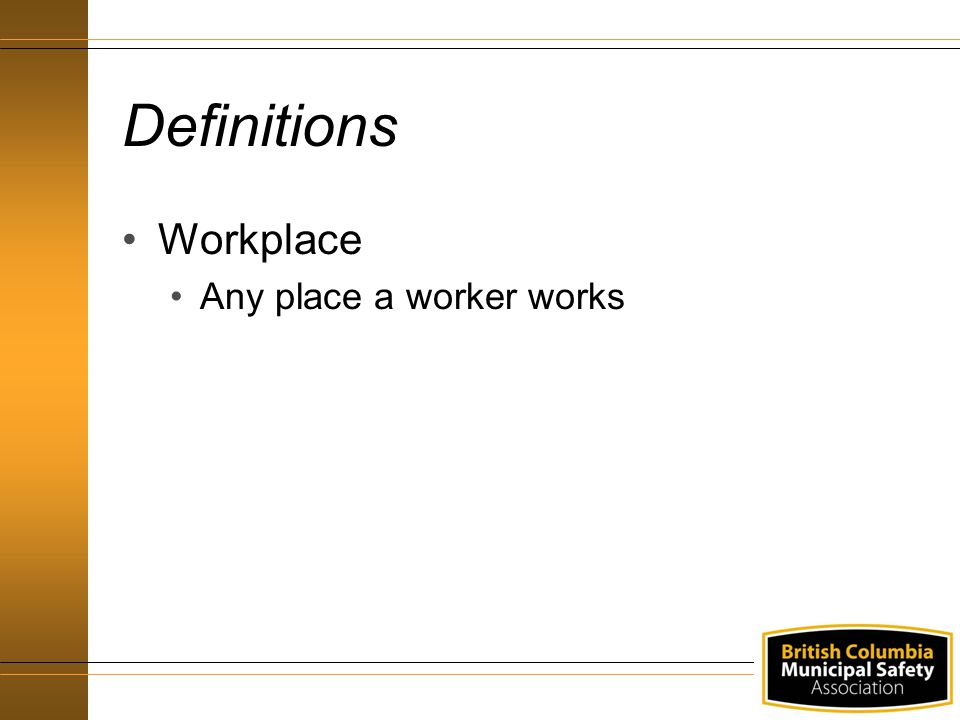 Definitions Workplace Any place a worker works