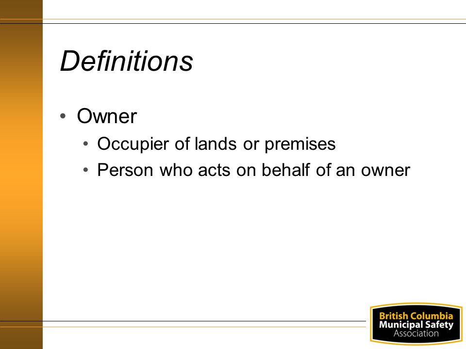 Definitions Owner Occupier of lands or premises Person who acts on behalf of an owner