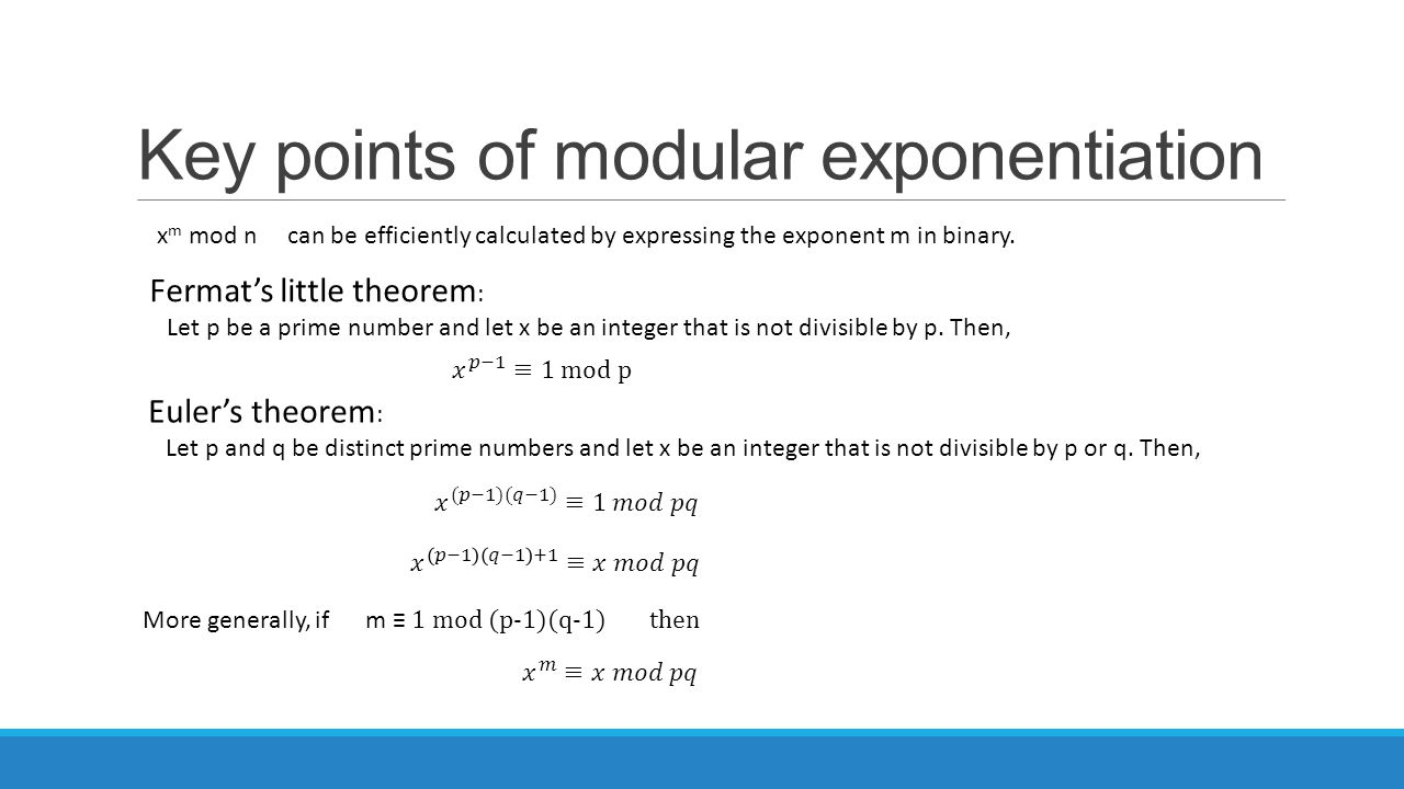 Key points of modular exponentiation More generally, if m ≡ 1 mod (p-1)(q-1) then x m mod n can be efficiently calculated by expressing the exponent m