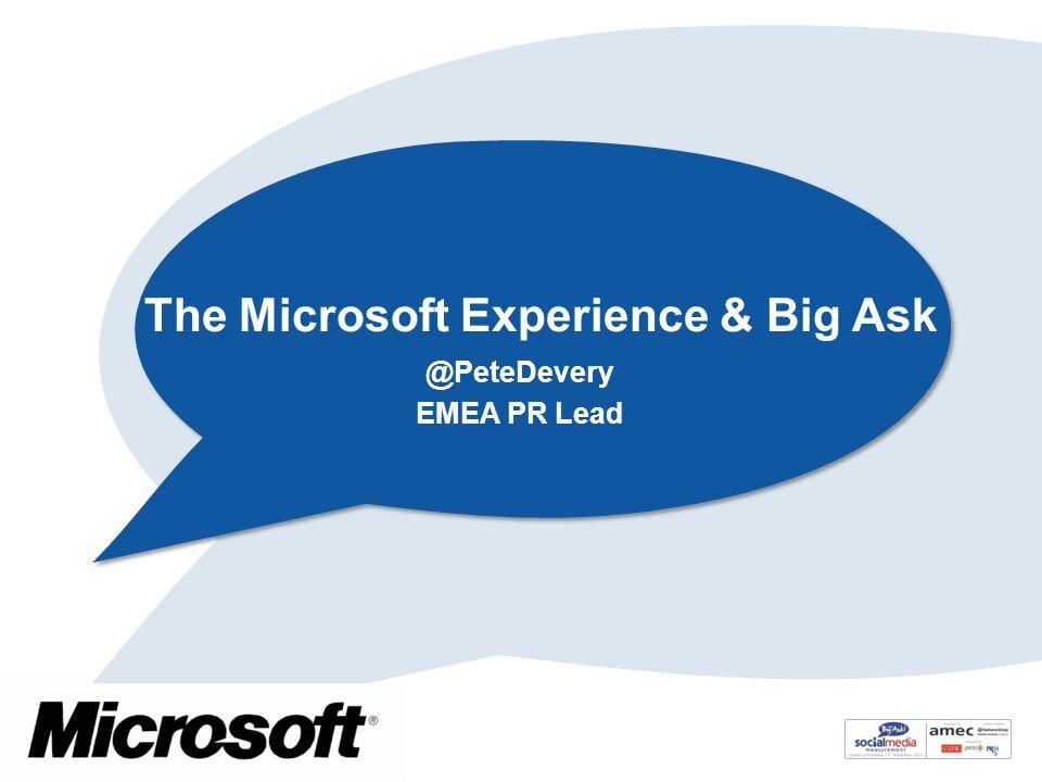 The Microsoft Experience & Big Ask @PeteDevery EMEA PR Lead