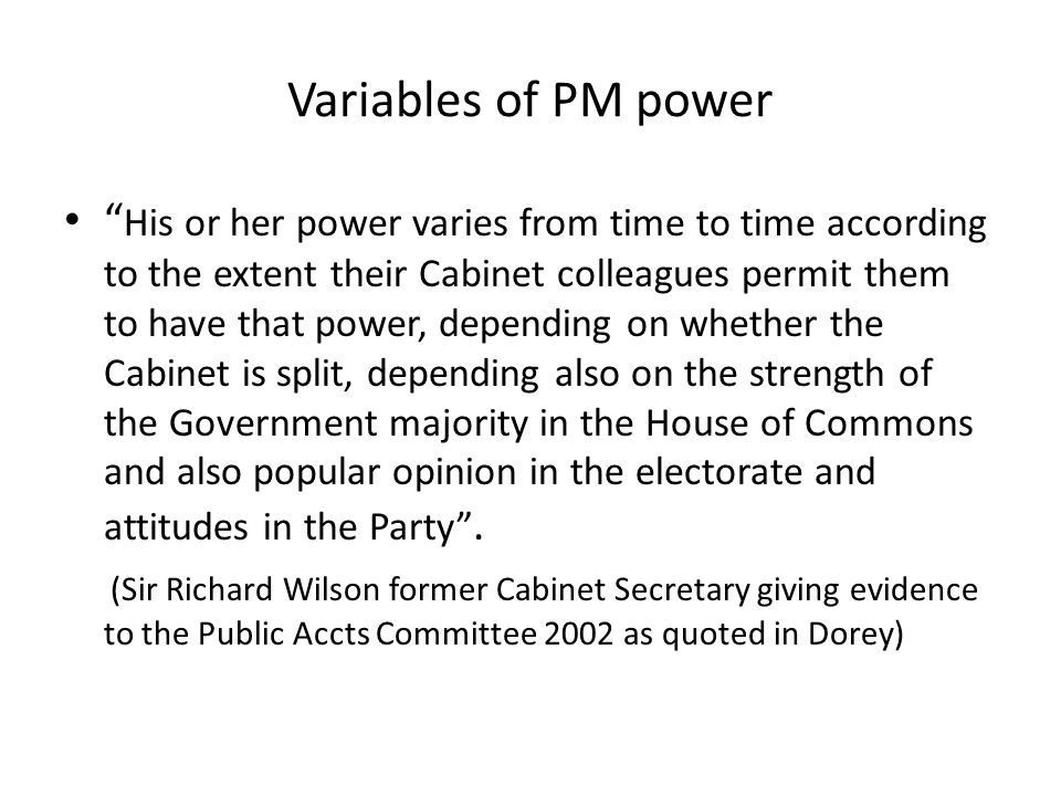 """Variables of PM power """" His or her power varies from time to time according to the extent their Cabinet colleagues permit them to have that power, dep"""