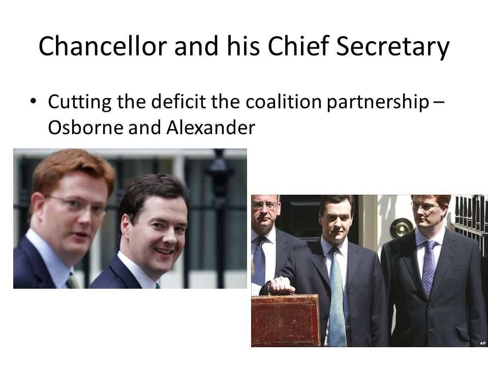 Chancellor and his Chief Secretary Cutting the deficit the coalition partnership – Osborne and Alexander