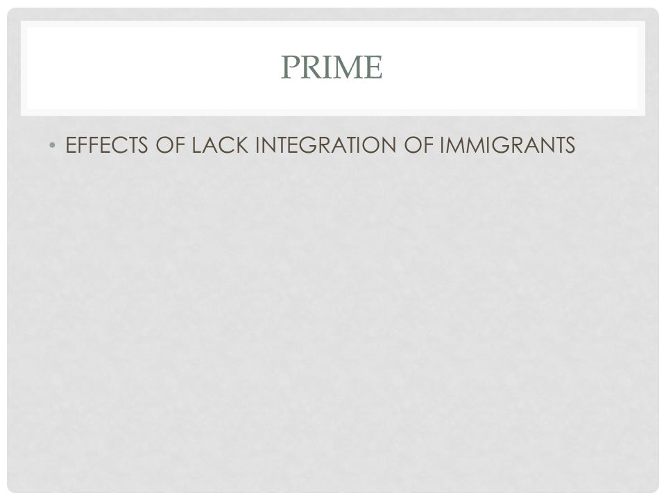 PRIME EFFECTS OF LACK INTEGRATION OF IMMIGRANTS