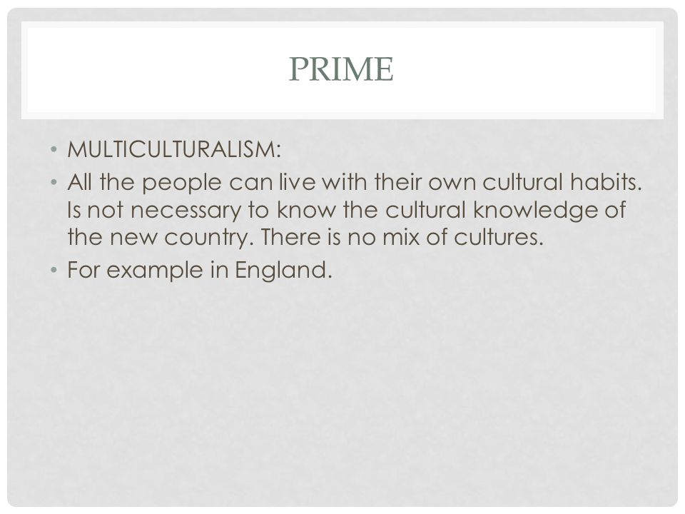 PRIME MULTICULTURALISM: All the people can live with their own cultural habits.