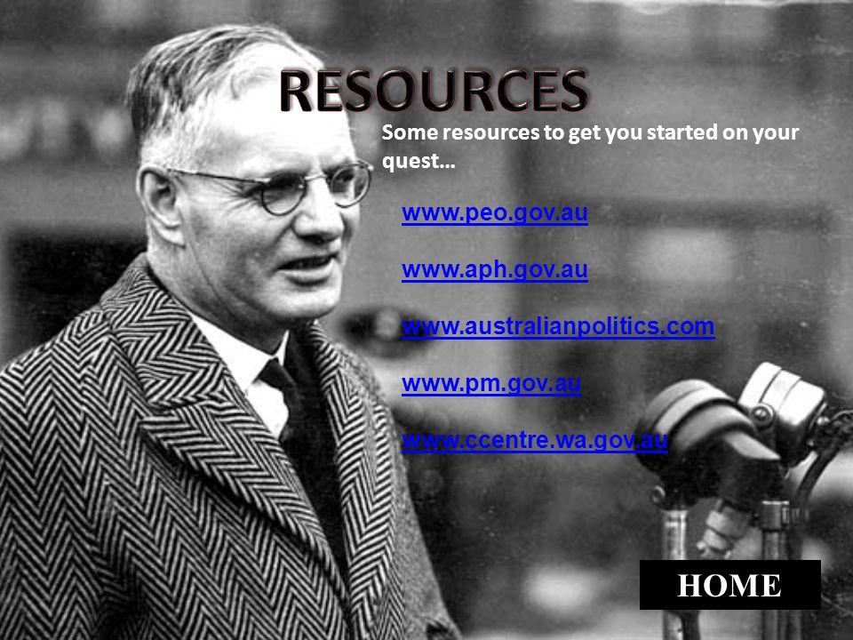Some resources to get you started on your quest… www.peo.gov.au www.aph.gov.au www.australianpolitics.com www.pm.gov.au www.ccentre.wa.gov.au HOME
