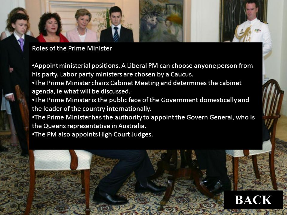 Roles of the Prime Minister Appoint ministerial positions. A Liberal PM can choose anyone person from his party. Labor party ministers are chosen by a