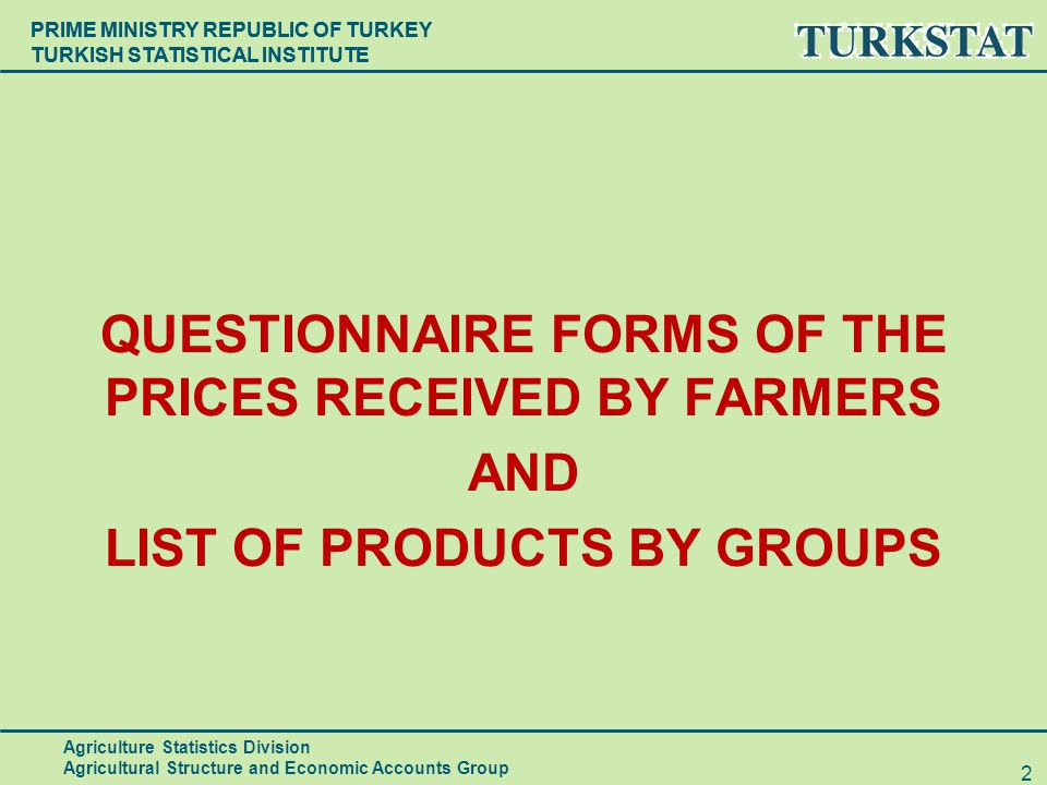 PRIME MINISTRY REPUBLIC OF TURKEY TURKISH STATISTICAL INSTITUTE QUESTIONNAIRE FORMS OF THE PRICES RECEIVED BY FARMERS AND LIST OF PRODUCTS BY GROUPS A