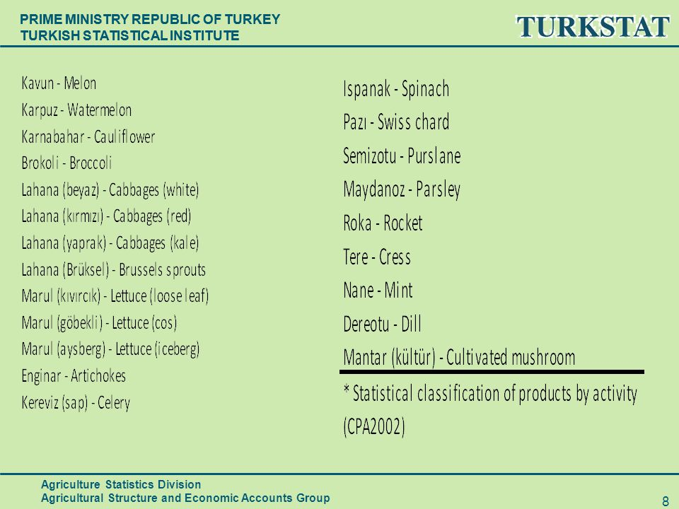 PRIME MINISTRY REPUBLIC OF TURKEY TURKISH STATISTICAL INSTITUTE Agriculture Statistics Division Agricultural Structure and Economic Accounts Group 8