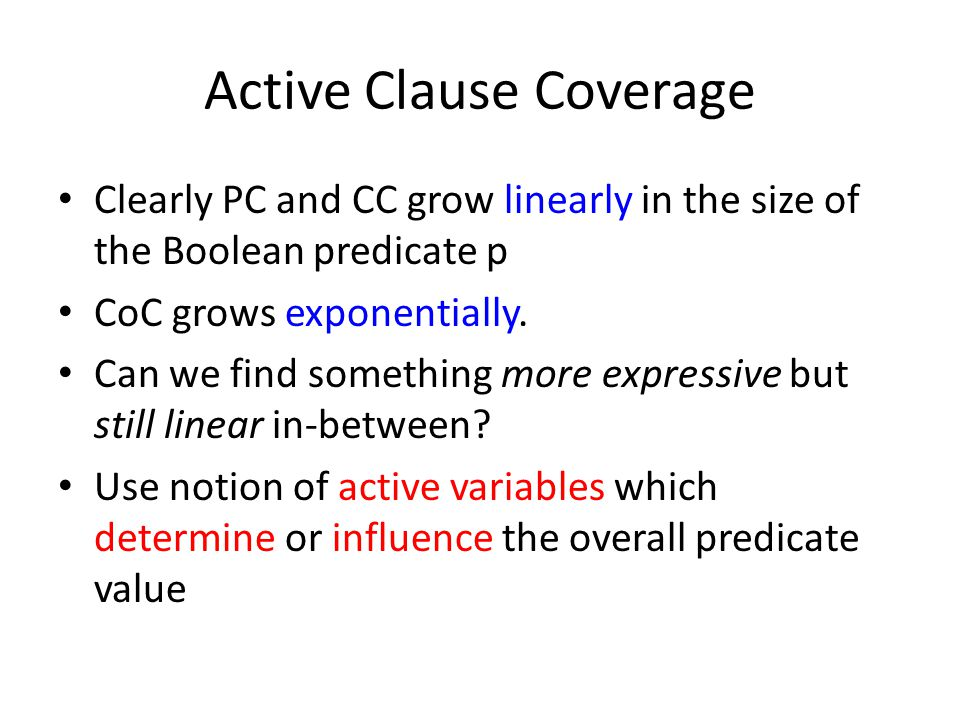 Active Clause Coverage Clearly PC and CC grow linearly in the size of the Boolean predicate p CoC grows exponentially.