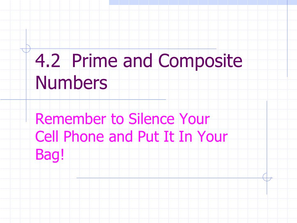 Definition of Prime and Composite Numbers A natural number that has exactly two distinct (positive) factors is called a prime number or prime.