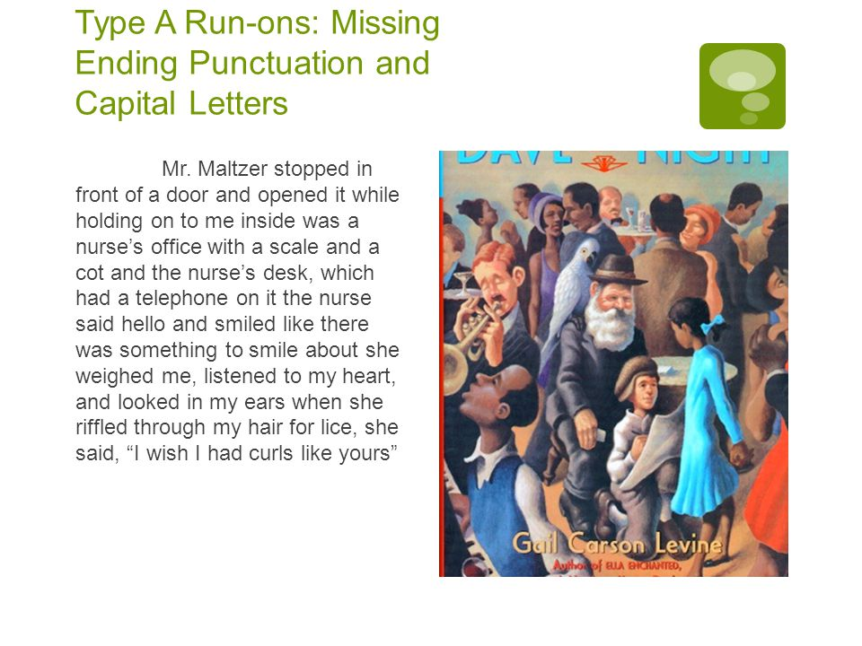 Type A Run-ons: Missing Ending Punctuation and Capital Letters Mr.