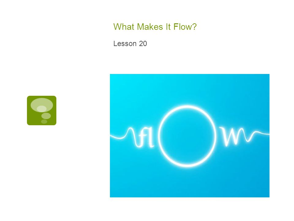 What Makes It Flow? Lesson 20