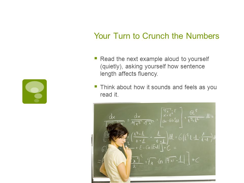 Your Turn to Crunch the Numbers  Read the next example aloud to yourself (quietly), asking yourself how sentence length affects fluency.