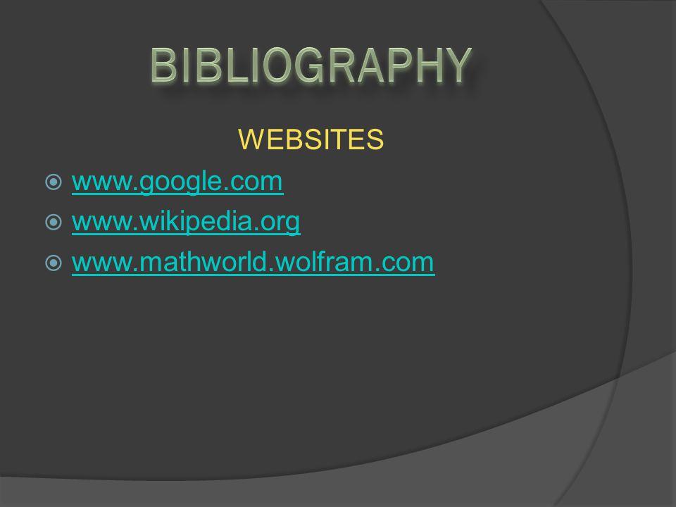 WEBSITES  www.google.com www.google.com  www.wikipedia.org www.wikipedia.org  www.mathworld.wolfram.com www.mathworld.wolfram.com