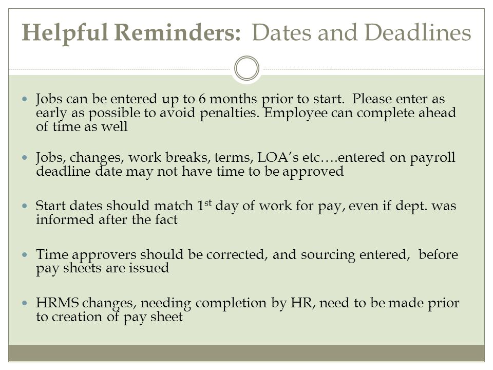 Helpful Reminders: Dates and Deadlines Jobs can be entered up to 6 months prior to start.